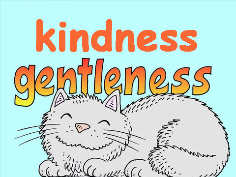 The fruit of the spirit is kindness and gentleness